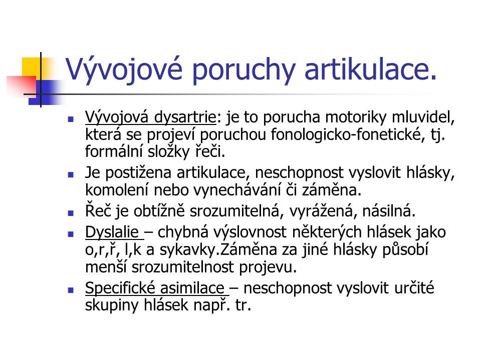 Vývojové poruchy artikulace. Vývojová dysartrie: je to porucha motoriky mluvidel, která se projeví poruchou fonologicko-fonetické, tj. formální složky