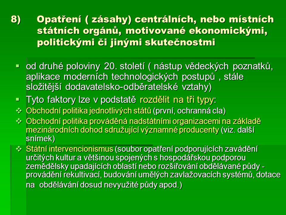 8) Opatření ( zásahy) centrálních, nebo místních státních orgánů, motivované ekonomickými, politickými či jinými skutečnostmi  od druhé poloviny 20.