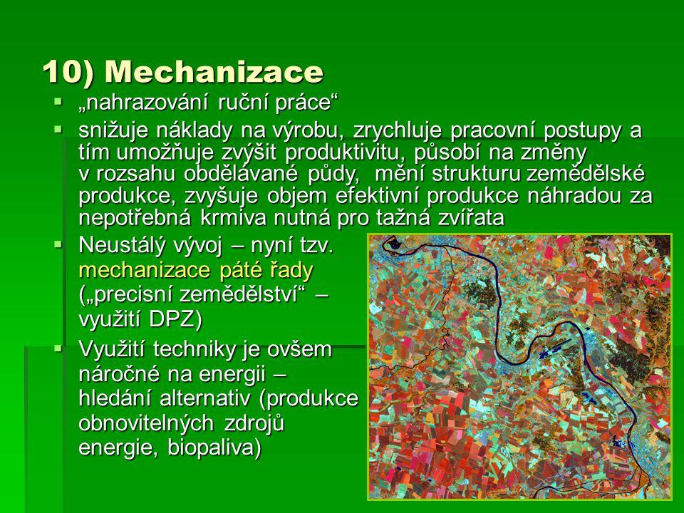 """10) Mechanizace  Neustálý vývoj – nyní tzv. mechanizace páté řady (""""precisní zemědělství"""" – využití DPZ)  Využití techniky je ovšem náročné na energ"""