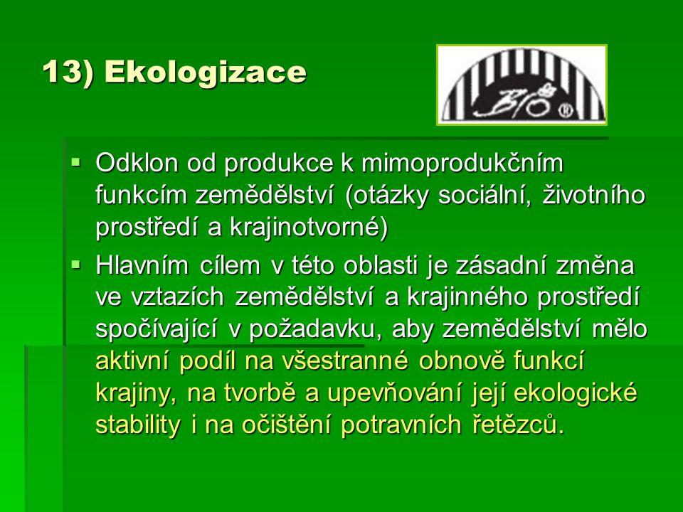 13) Ekologizace  Odklon od produkce k mimoprodukčním funkcím zemědělství (otázky sociální, životního prostředí a krajinotvorné)  Hlavním cílem v tét
