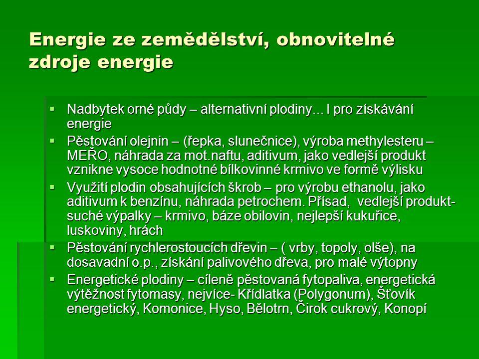 Energie ze zemědělství, obnovitelné zdroje energie  Nadbytek orné půdy – alternativní plodiny... I pro získávání energie  Pěstování olejnin – (řepka