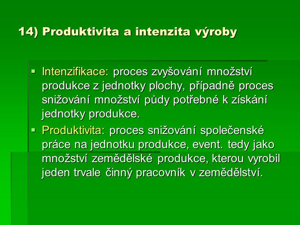 14) Produktivita a intenzita výroby  Intenzifikace: proces zvyšování množství produkce z jednotky plochy, případně proces snižování množství půdy pot