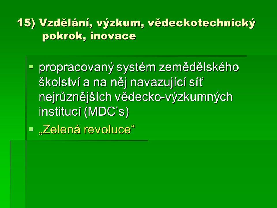 15) Vzdělání, výzkum, vědeckotechnický pokrok, inovace  propracovaný systém zemědělského školství a na něj navazující síť nejrůznějších vědecko-výzku