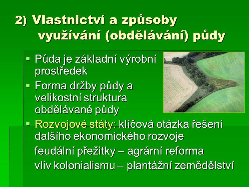 2) Vlastnictví a způsoby využívání (obdělávání) půdy  Půda je základní výrobní prostředek  Forma držby půdy a velikostní struktura obdělávané půdy 