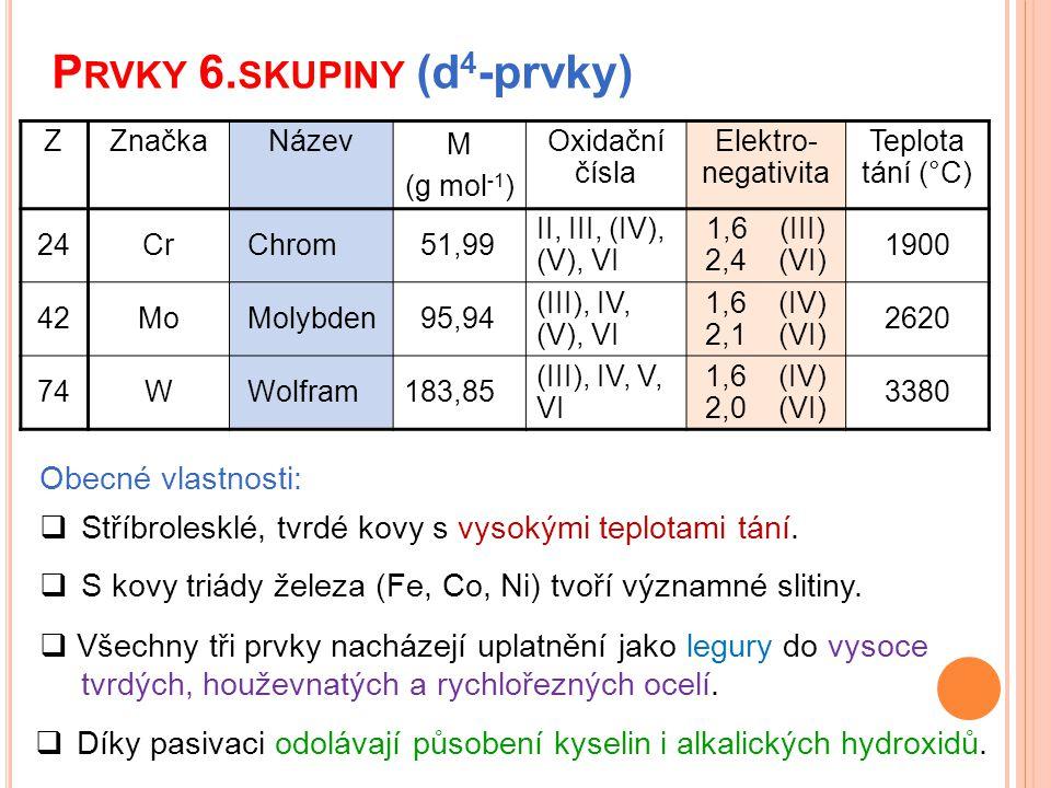 P RVKY 6. SKUPINY (d 4 -prvky)  Všechny tři prvky nacházejí uplatnění jako legury do vysoce tvrdých, houževnatých a rychlořezných ocelí. Obecné vlast