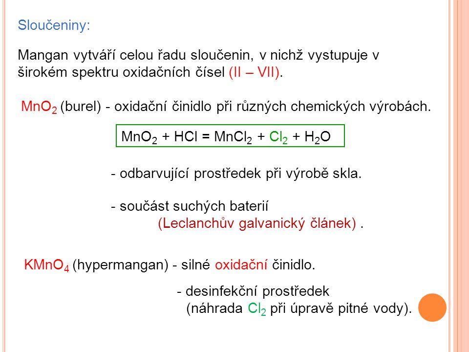 Sloučeniny: MnO 2 (burel) - oxidační činidlo při různých chemických výrobách. KMnO 4 (hypermangan) - silné oxidační činidlo. - desinfekční prostředek