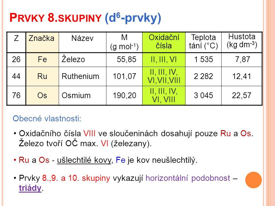 P RVKY 8. SKUPINY (d 6 -prvky) Obecné vlastnosti: Oxidačního čísla VIII ve sloučeninách dosahují pouze Ru a Os. Železo tvoří OČ max. VI (železany). Ru