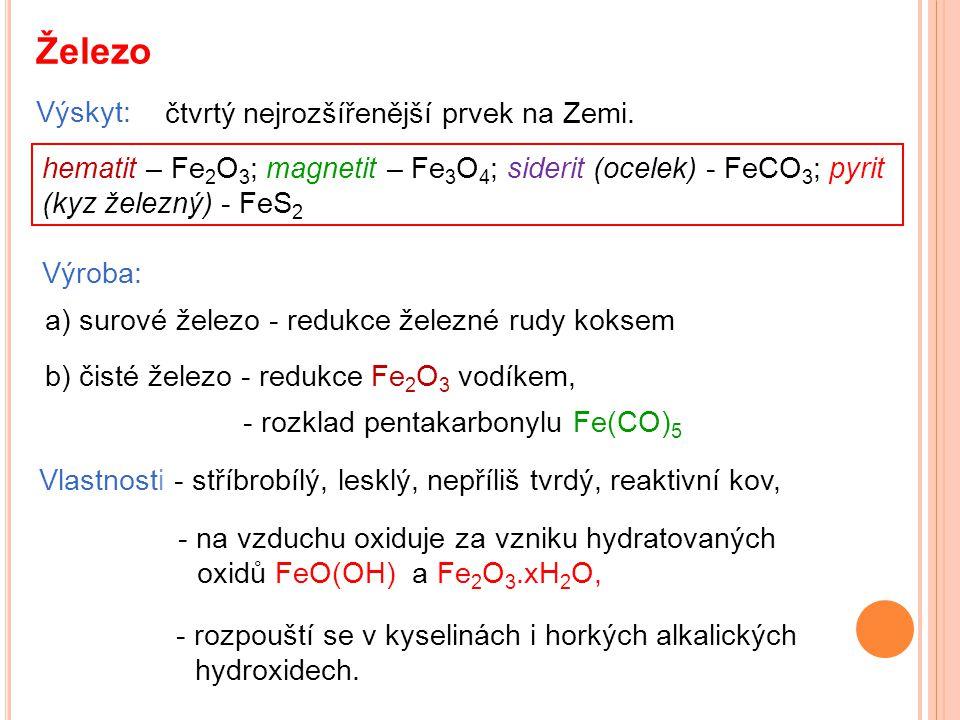 Železo Výskyt: hematit – Fe 2 O 3 ; magnetit – Fe 3 O 4 ; siderit (ocelek) - FeCO 3 ; pyrit (kyz železný) - FeS 2 Výroba: Vlastnosti - stříbrobílý, le