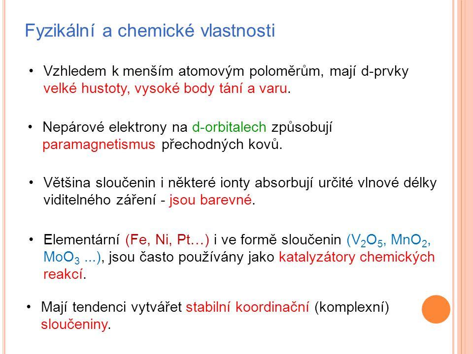 Fyzikální a chemické vlastnosti Vzhledem k menším atomovým poloměrům, mají d-prvky velké hustoty, vysoké body tání a varu. Nepárové elektrony na d-orb