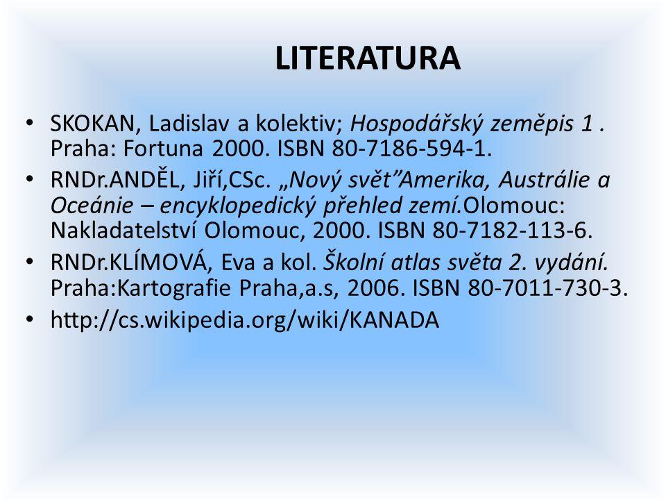 "LITERATURA SKOKAN, Ladislav a kolektiv; Hospodářský zeměpis 1. Praha: Fortuna 2000. ISBN 80-7186-594-1. RNDr.ANDĚL, Jiří,CSc. ""Nový svět""Amerika, Aust"