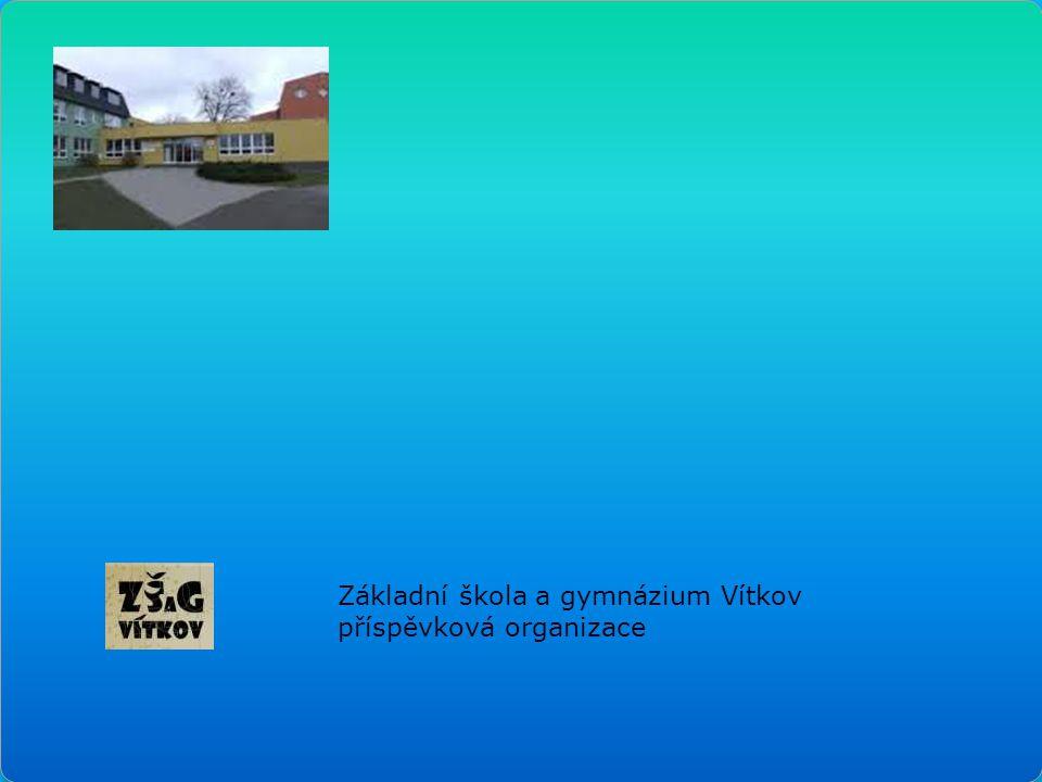 Základní škola a gymnázium Vítkov příspěvková organizace Základní škola a gymnázium Vítkov příspěvková organizace