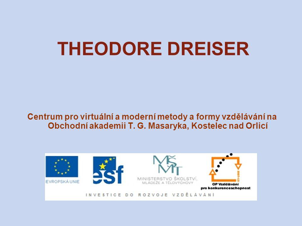THEODORE DREISER Centrum pro virtuální a moderní metody a formy vzdělávání na Obchodní akademii T.