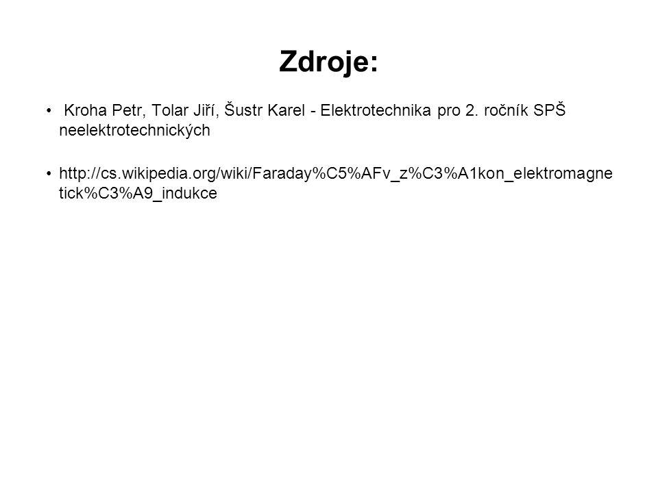 Zdroje: Kroha Petr, Tolar Jiří, Šustr Karel - Elektrotechnika pro 2. ročník SPŠ neelektrotechnických http://cs.wikipedia.org/wiki/Faraday%C5%AFv_z%C3%