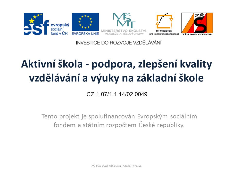 Aktivní škola - podpora, zlepšení kvality vzdělávání a výuky na základní škole Tento projekt je spolufinancován Evropským sociálním fondem a státním rozpočtem České republiky.