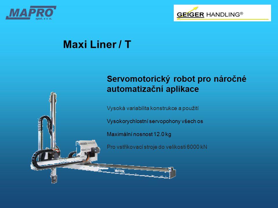 Maxi Liner/ T Servomotorický robot pro náročné automatizační aplikace Vysoká variabilita konstrukce a použití Vysokorychlostní servopohony všech os Ma
