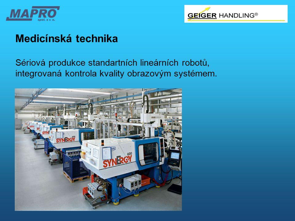 Medicínská technika Sériová produkce standartních lineárních robotů, integrovaná kontrola kvality obrazovým systémem.