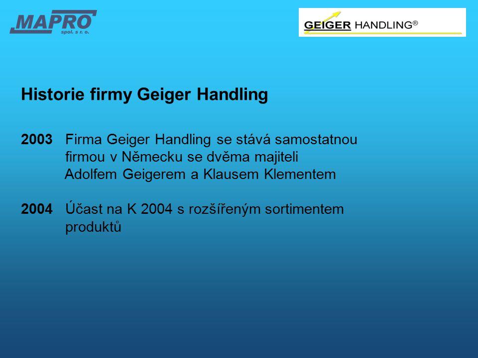 Historie firmy Geiger Handling 2003 Firma Geiger Handling se stává samostatnou firmou v Německu se dvěma majiteli Adolfem Geigerem a Klausem Klementem