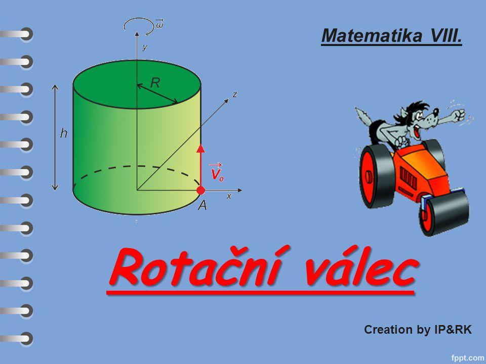 Matematika VIII. Creation by IP&RK Rotační válec