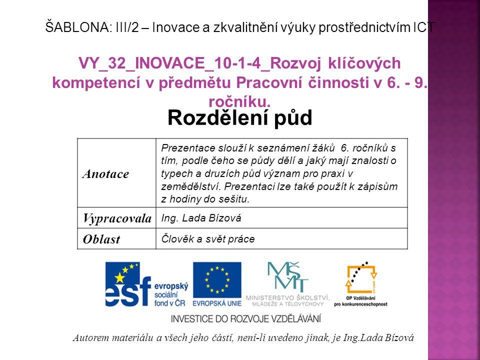 VY_32_INOVACE_10-1-4_Rozvoj klíčových kompetencí v předmětu Pracovní činnosti v 6. - 9. ročníku. Rozdělení půd Autorem materiálu a všech jeho částí, n