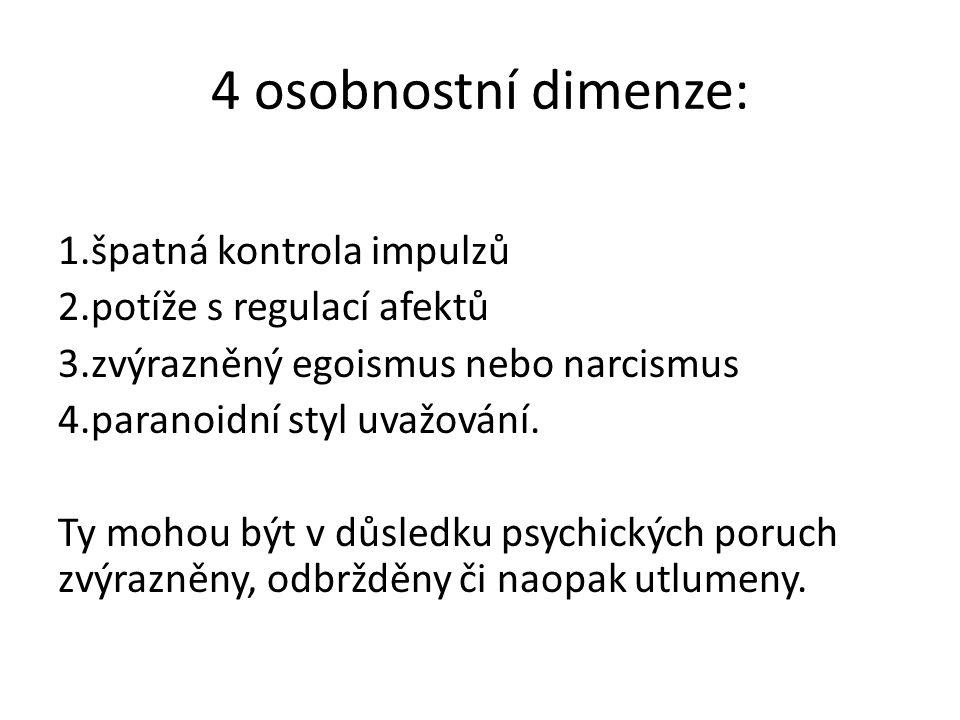 4 osobnostní dimenze: 1.špatná kontrola impulzů 2.potíže s regulací afektů 3.zvýrazněný egoismus nebo narcismus 4.paranoidní styl uvažování. Ty mohou