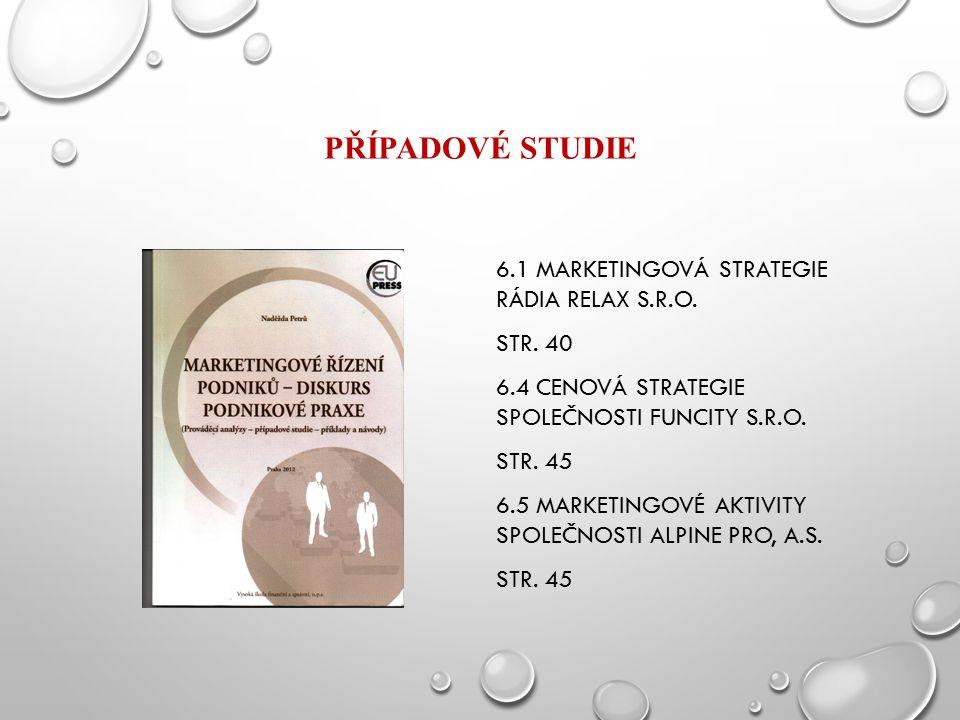 PŘÍPADOVÉ STUDIE 6.1 MARKETINGOVÁ STRATEGIE RÁDIA RELAX S.R.O. STR. 40 6.4 CENOVÁ STRATEGIE SPOLEČNOSTI FUNCITY S.R.O. STR. 45 6.5 MARKETINGOVÉ AKTIVI