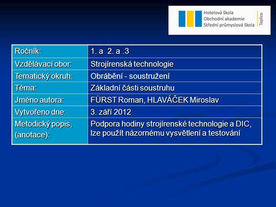 Ročník: 1. a 2. a.3 Vzdělávací obor: Strojírenská technologie Tematický okruh: Obrábění - soustružení Téma: Základní části soustruhu Jméno autora: FÜR