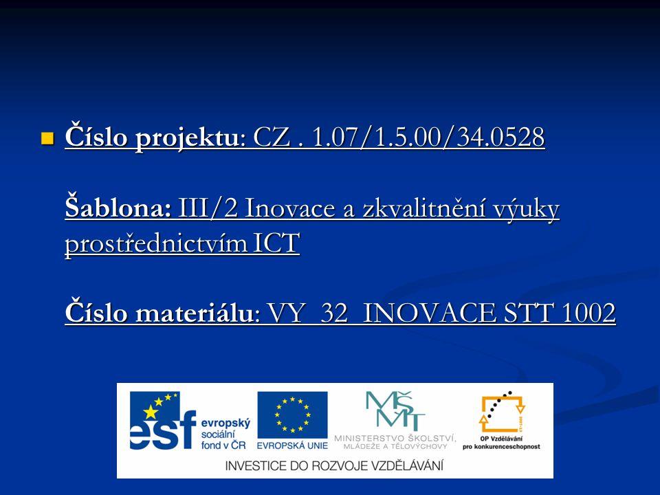 Číslo projektu: CZ. 1.07/1.5.00/34.0528 Šablona: III/2 Inovace a zkvalitnění výuky prostřednictvím ICT Číslo materiálu: VY 32 INOVACE STT 1002 Číslo p
