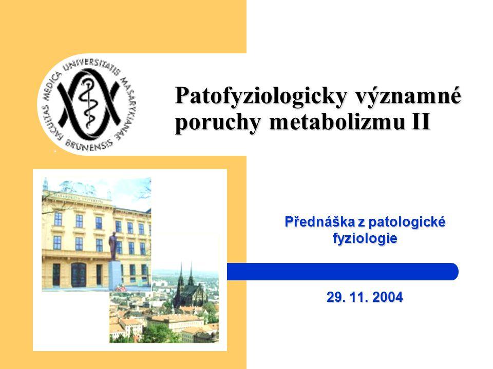 Patofyziologicky významné poruchy metabolizmu II Přednáška z patologické fyziologie 29. 11. 2004
