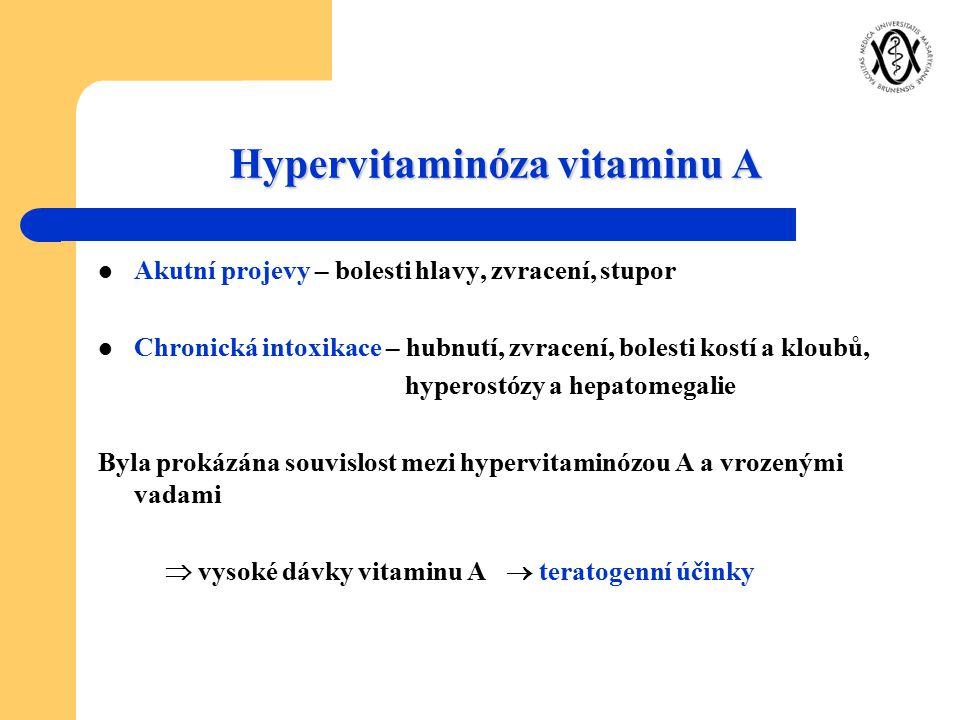 Hypervitaminóza vitaminu A Akutní projevy – bolesti hlavy, zvracení, stupor Chronická intoxikace – hubnutí, zvracení, bolesti kostí a kloubů, hyperost