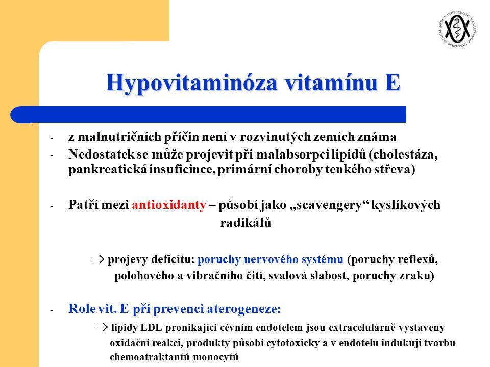 Hypovitaminóza vitamínu E - z malnutričních příčin není v rozvinutých zemích známa - Nedostatek se může projevit při malabsorpci lipidů (cholestáza, p