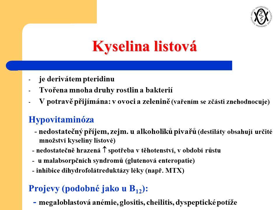 Kyselina listová - je derivátem pteridinu - Tvořena mnoha druhy rostlin a bakterií - V potravě přijímána: v ovoci a zelenině (vařením se zčásti znehod