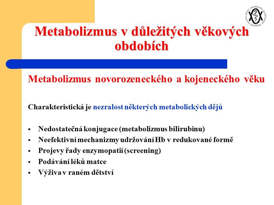 Metabolizmus v důležitých věkových obdobích Metabolizmus novorozeneckého a kojeneckého věku Charakteristická je nezralost některých metabolických dějů
