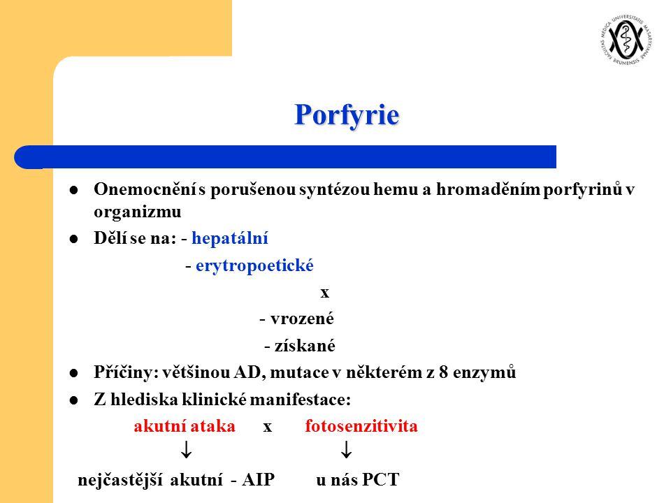 Porfyrie Onemocnění s porušenou syntézou hemu a hromaděním porfyrinů v organizmu Dělí se na: - hepatální - erytropoetické x - vrozené - získané Příčin