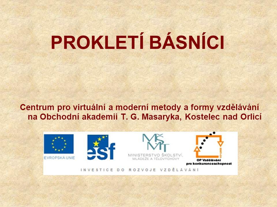 PROKLETÍ BÁSNÍCI Centrum pro virtuální a moderní metody a formy vzdělávání na Obchodní akademii T. G. Masaryka, Kostelec nad Orlicí