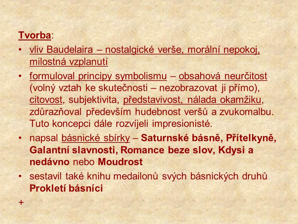 Tvorba: vliv Baudelaira – nostalgické verše, morální nepokoj, milostná vzplanutí formuloval principy symbolismu – obsahová neurčitost (volný vztah ke