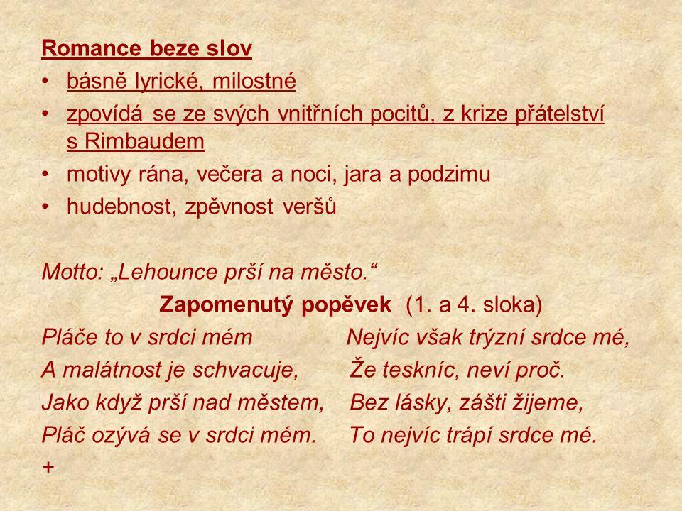 Romance beze slov básně lyrické, milostné zpovídá se ze svých vnitřních pocitů, z krize přátelství s Rimbaudem motivy rána, večera a noci, jara a podz