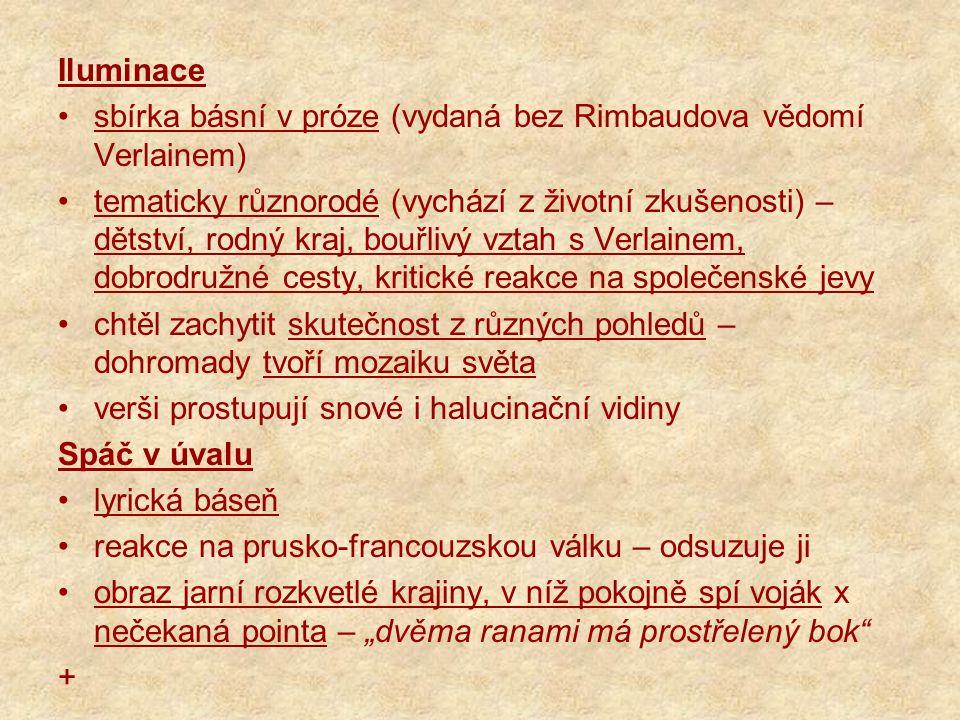 Iluminace sbírka básní v próze (vydaná bez Rimbaudova vědomí Verlainem) tematicky různorodé (vychází z životní zkušenosti) – dětství, rodný kraj, bouř
