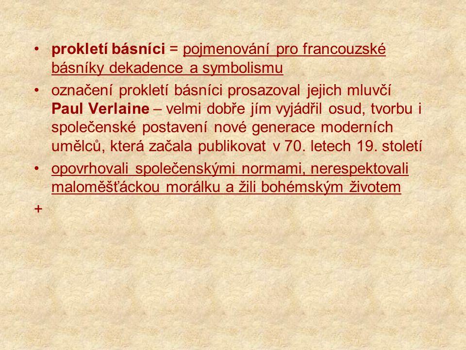 prokletí básníci = pojmenování pro francouzské básníky dekadence a symbolismu označení prokletí básníci prosazoval jejich mluvčí Paul Verlaine – velmi