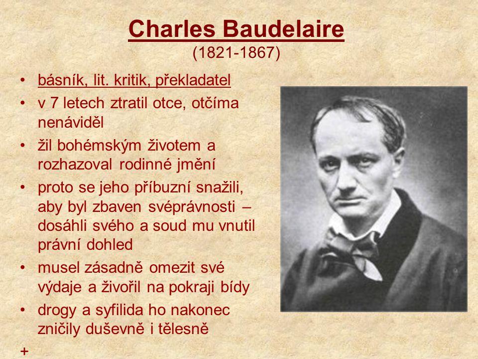 Charles Baudelaire (1821-1867) básník, lit. kritik, překladatel v 7 letech ztratil otce, otčíma nenáviděl žil bohémským životem a rozhazoval rodinné j