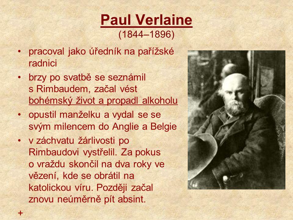 Paul Verlaine (1844–1896) pracoval jako úředník na pařížské radnici brzy po svatbě se seznámil s Rimbaudem, začal vést bohémský život a propadl alkoho