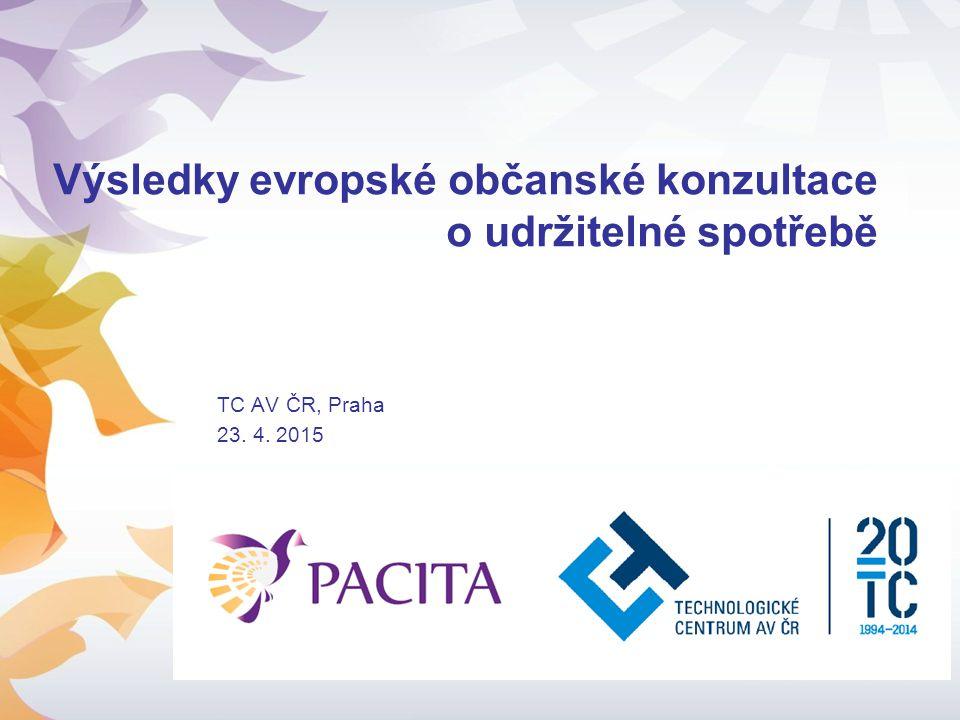 Výsledky evropské občanské konzultace o udržitelné spotřebě TC AV ČR, Praha 23. 4. 2015
