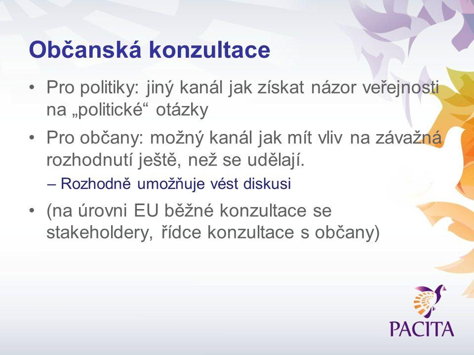 """Občanská konzultace Pro politiky: jiný kanál jak získat názor veřejnosti na """"politické"""" otázky Pro občany: možný kanál jak mít vliv na závažná rozhodn"""