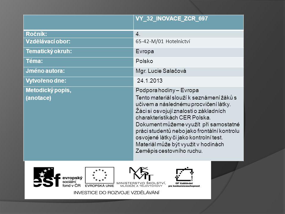 VY_32_INOVACE_ZCR_697 Ročník:4. Vzdělávací obor: 65-42-M/01 Hotelnictví Tematický okruh:Evropa Téma:Polsko Jméno autora:Mgr. Lucie Salačová Vytvořeno