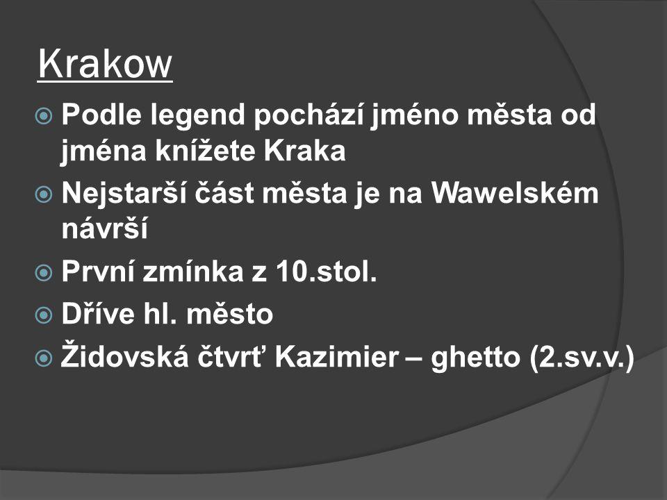 Krakow  Podle legend pochází jméno města od jména knížete Kraka  Nejstarší část města je na Wawelském návrší  První zmínka z 10.stol.  Dříve hl. m