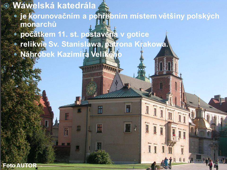  Wawelská katedrála je korunovačním a pohřebním místem většiny polských monarchů počátkem 11. st. postavena v gotice relikvie Sv. Stanislawa, patrona