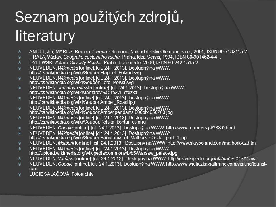Seznam použitých zdrojů, literatury  ANDĚL, Jiří; MAREŠ, Roman. Evropa. Olomouc: Nakladatelství Olomouc, s.r.o., 2001, ISBN 80-7182115-2  HRALA, Vác