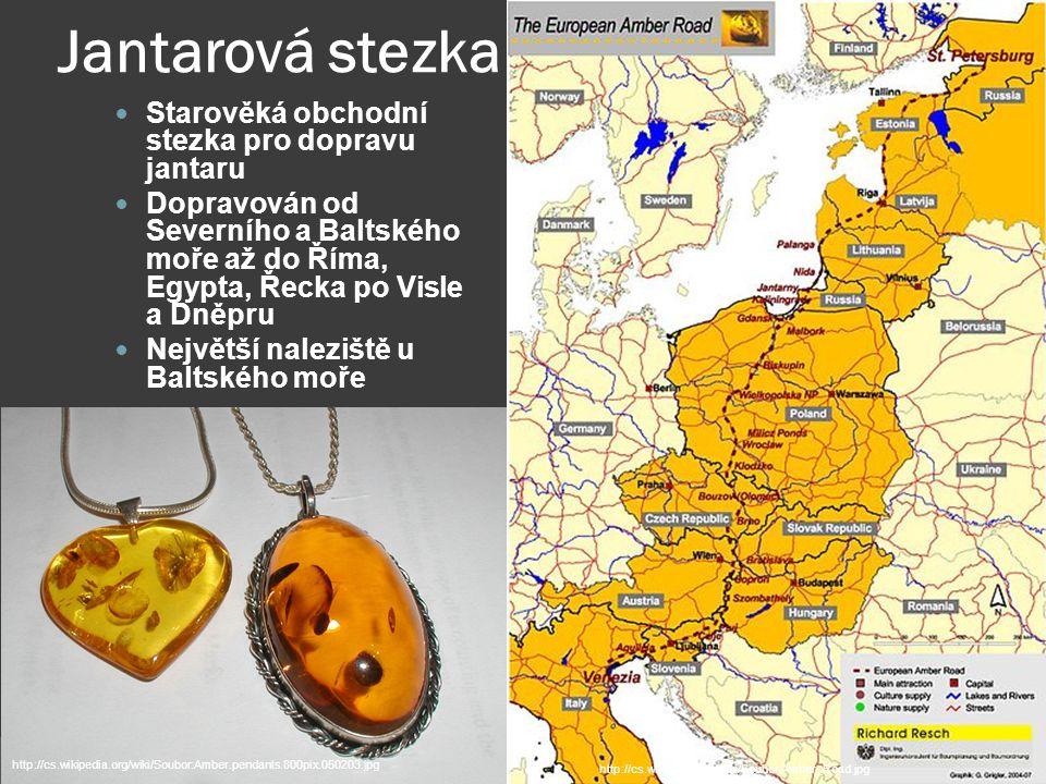 Jantarová stezka Starověká obchodní stezka pro dopravu jantaru Dopravován od Severního a Baltského moře až do Říma, Egypta, Řecka po Visle a Dněpru Ne