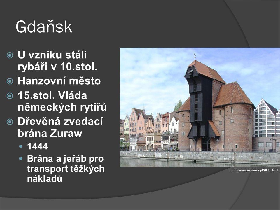 Gdaňsk  U vzniku stáli rybáři v 10.stol.  Hanzovní město  15.stol. Vláda německých rytířů  Dřevěná zvedací brána Zuraw 1444 Brána a jeřáb pro tran