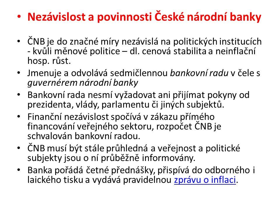 Nezávislost a povinnosti České národní banky ČNB je do značné míry nezávislá na politických institucích - kvůli měnové politice – dl.