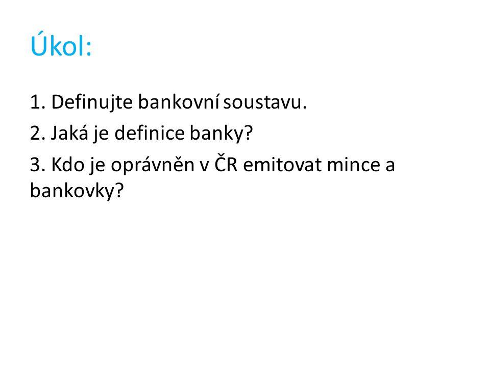 Úkol: 1. Definujte bankovní soustavu. 2. Jaká je definice banky.